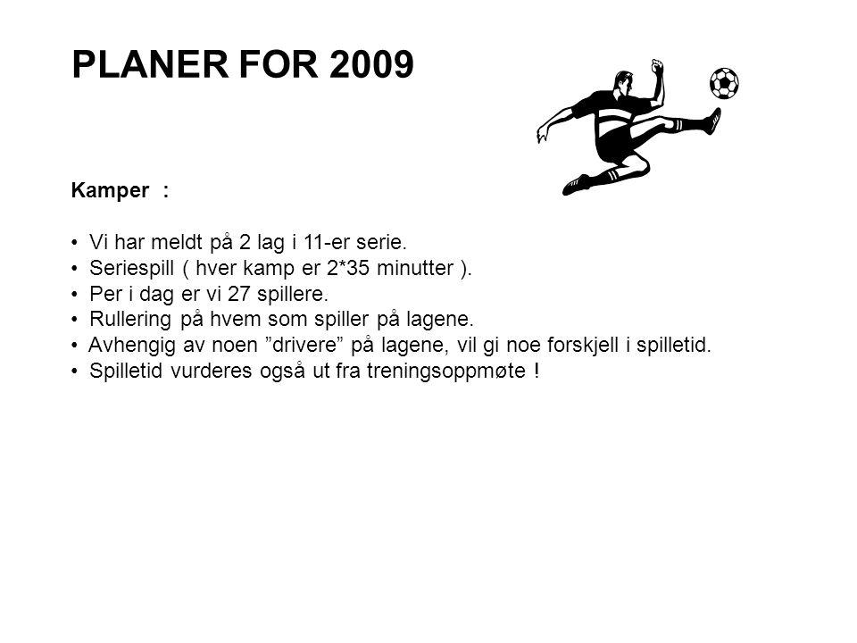 PLANER FOR 2009 Kamper : Vi har meldt på 2 lag i 11-er serie.