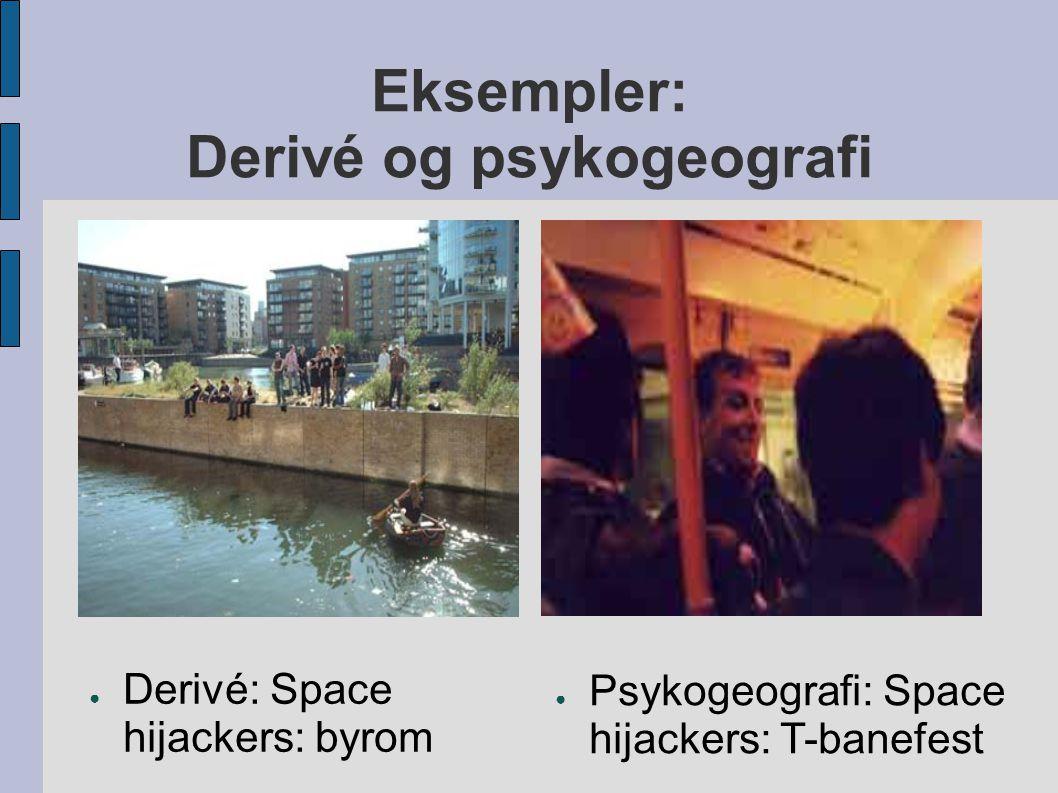 Eksempler: Derivé og psykogeografi