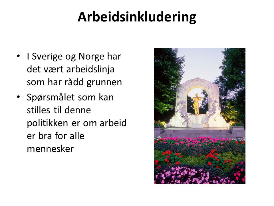 Arbeidsinkludering I Sverige og Norge har det vært arbeidslinja som har rådd grunnen.