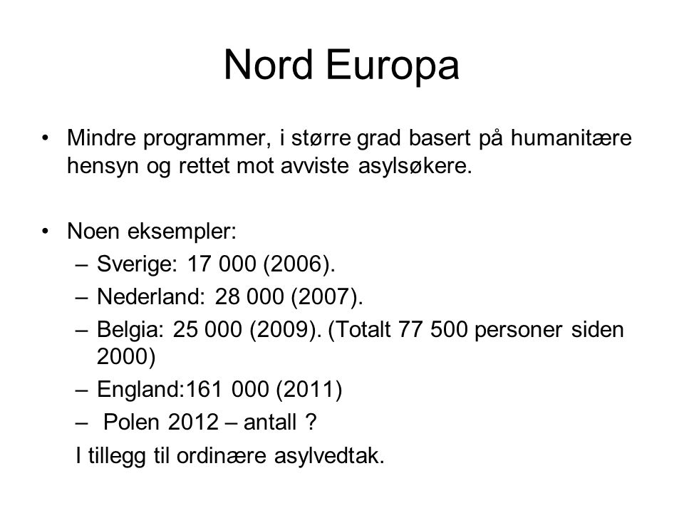 Nord Europa Mindre programmer, i større grad basert på humanitære hensyn og rettet mot avviste asylsøkere.