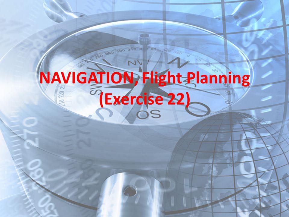 NAVIGATION, Flight Planning (Exercise 22)