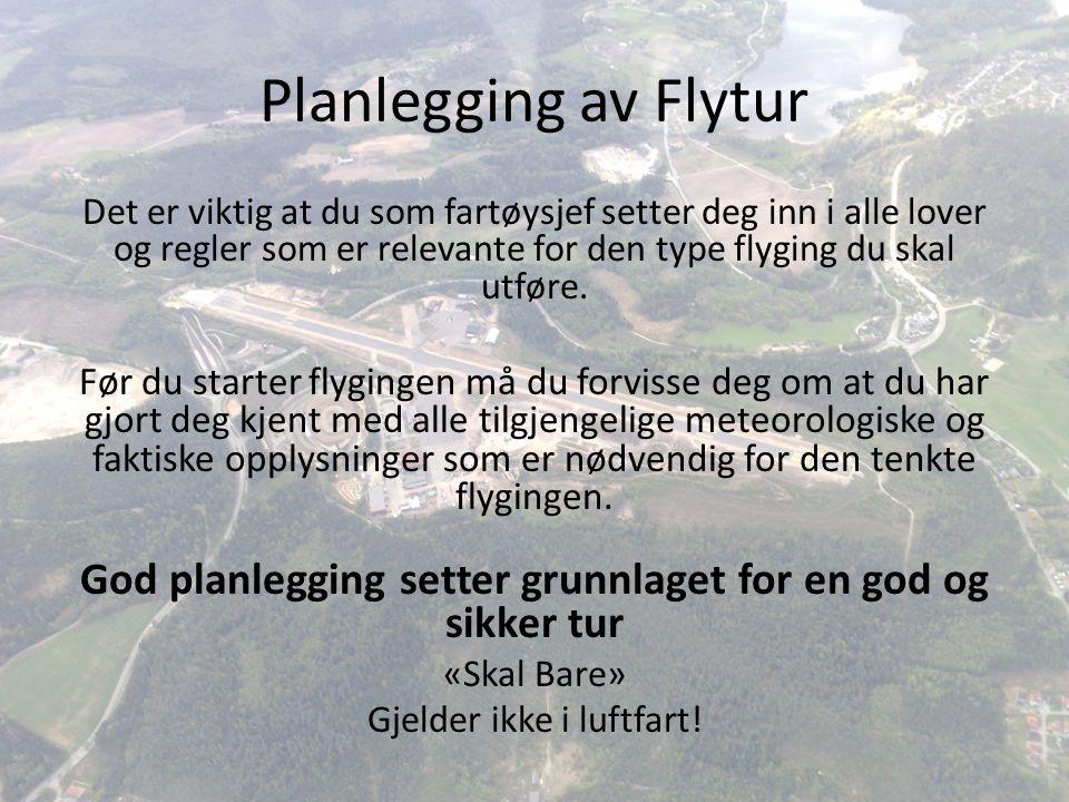 Planlegging av Flytur Det er viktig at du som fartøysjef setter deg inn i alle lover og regler som er relevante for den type flyging du skal utføre.