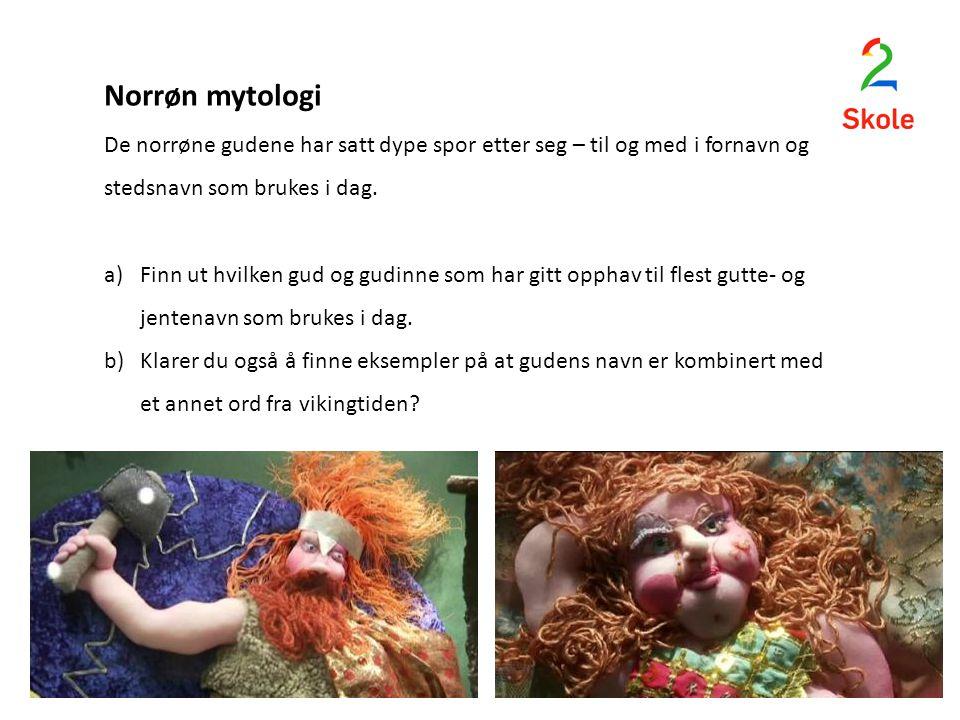 Norrøn mytologi De norrøne gudene har satt dype spor etter seg – til og med i fornavn og stedsnavn som brukes i dag.