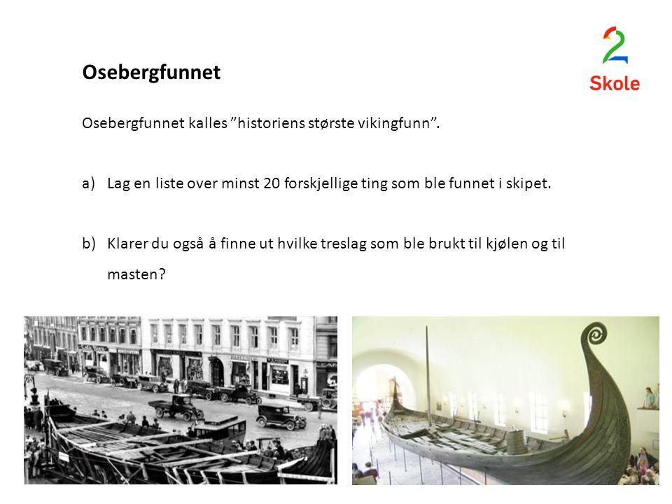 Osebergfunnet Osebergfunnet kalles historiens største vikingfunn .