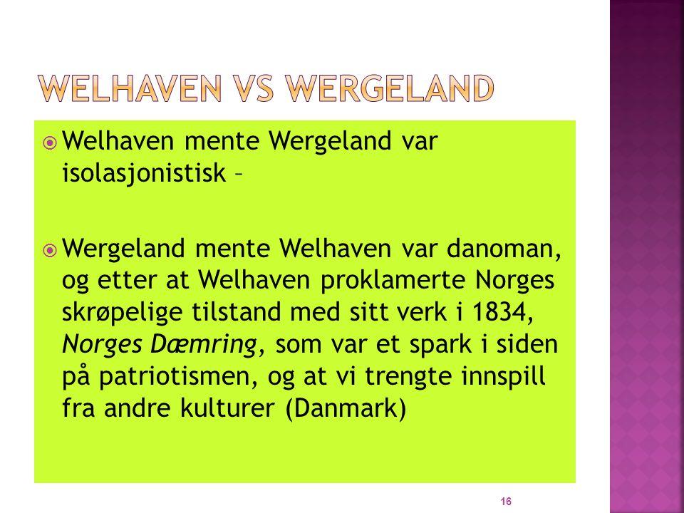 Welhaven vs Wergeland Welhaven mente Wergeland var isolasjonistisk –