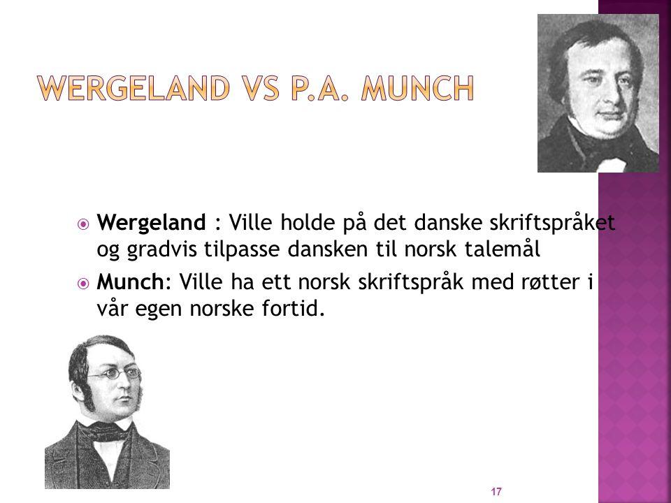 Wergeland Vs P.A. Munch Wergeland : Ville holde på det danske skriftspråket og gradvis tilpasse dansken til norsk talemål.