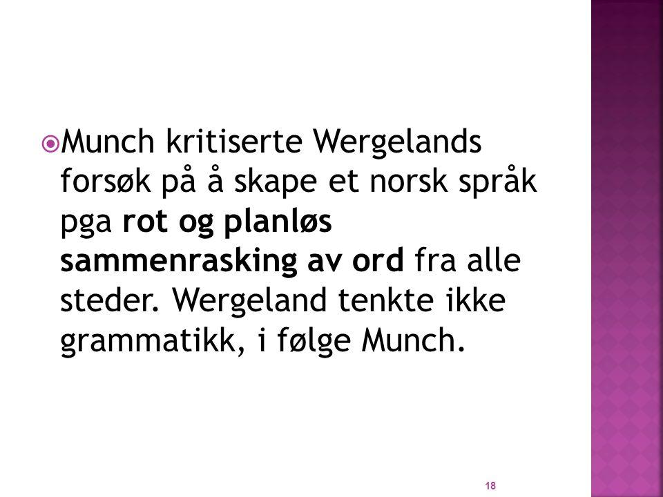 Munch kritiserte Wergelands forsøk på å skape et norsk språk pga rot og planløs sammenrasking av ord fra alle steder.