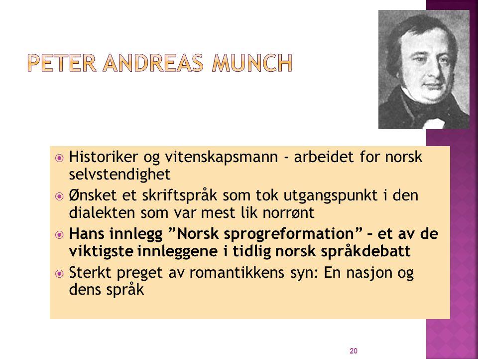 Peter Andreas Munch Historiker og vitenskapsmann - arbeidet for norsk selvstendighet.
