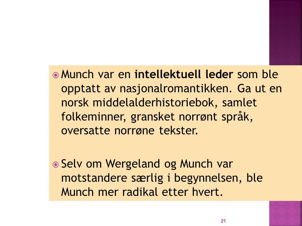 Munch var en intellektuell leder som ble opptatt av nasjonalromantikken. Ga ut en norsk middelalderhistoriebok, samlet folkeminner, gransket norrønt språk, oversatte norrøne tekster.