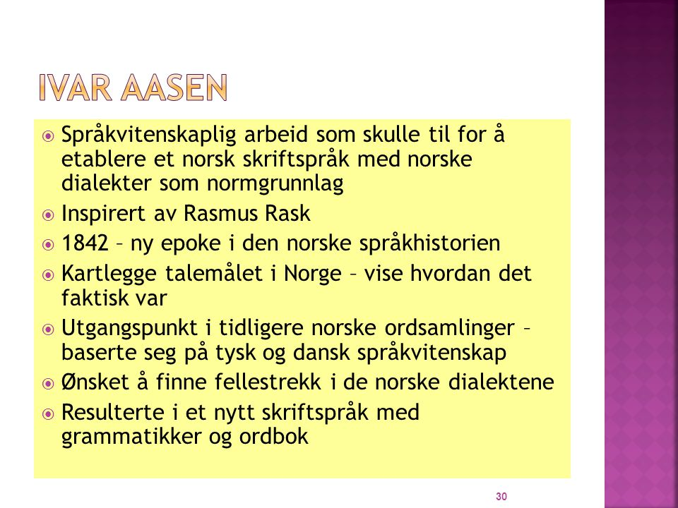 Ivar Aasen Språkvitenskaplig arbeid som skulle til for å etablere et norsk skriftspråk med norske dialekter som normgrunnlag.
