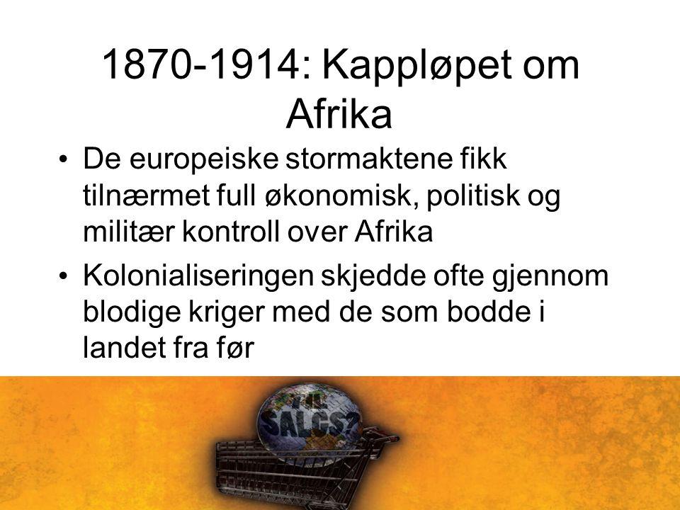 1870-1914: Kappløpet om Afrika De europeiske stormaktene fikk tilnærmet full økonomisk, politisk og militær kontroll over Afrika.