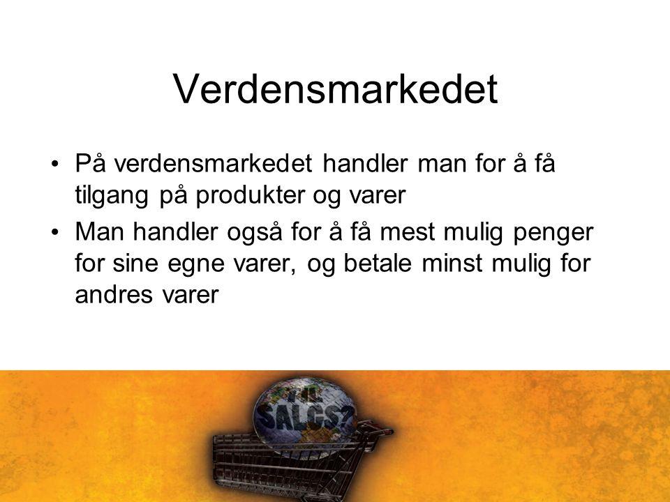 Verdensmarkedet På verdensmarkedet handler man for å få tilgang på produkter og varer.