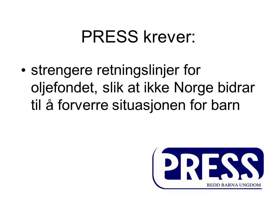 PRESS krever: strengere retningslinjer for oljefondet, slik at ikke Norge bidrar til å forverre situasjonen for barn.