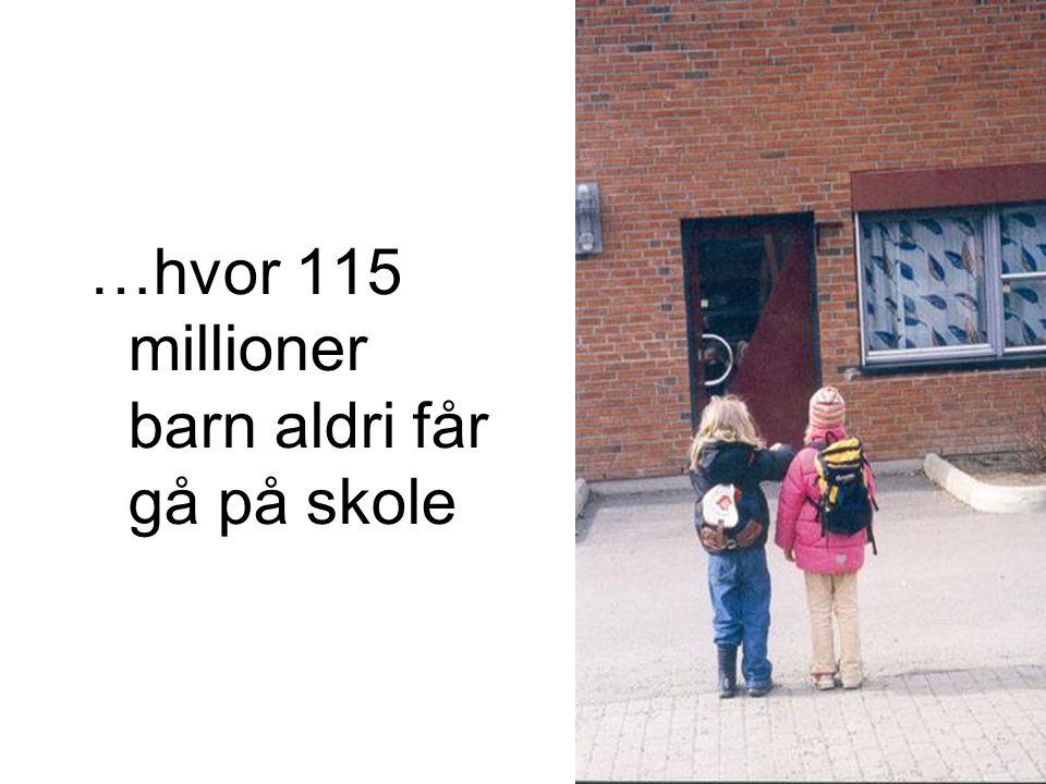 …hvor 115 millioner barn aldri får gå på skole