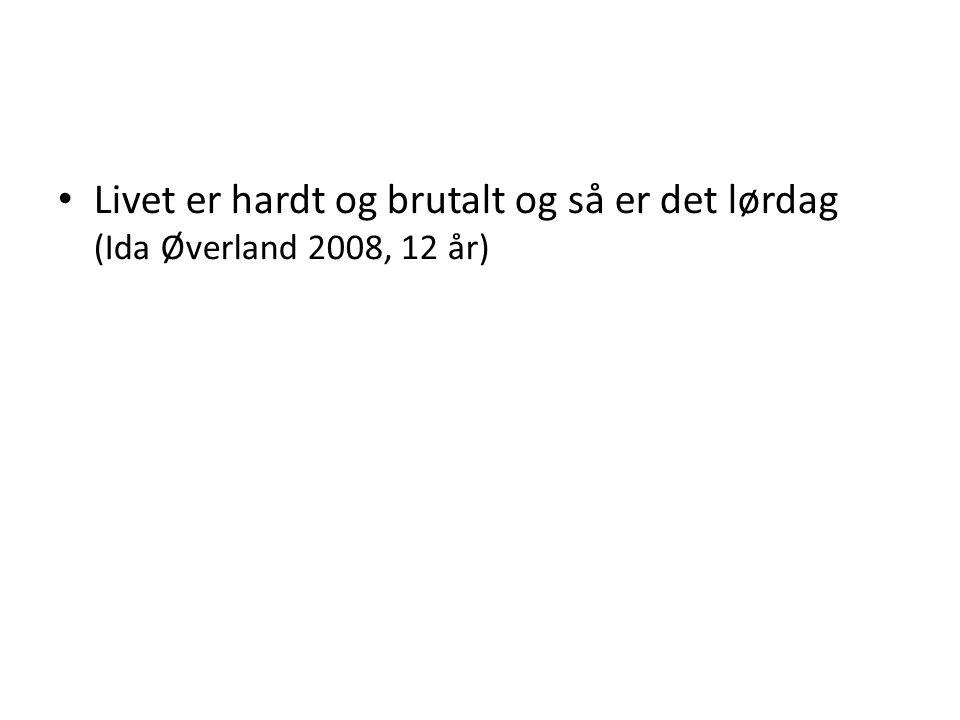 Livet er hardt og brutalt og så er det lørdag (Ida Øverland 2008, 12 år)