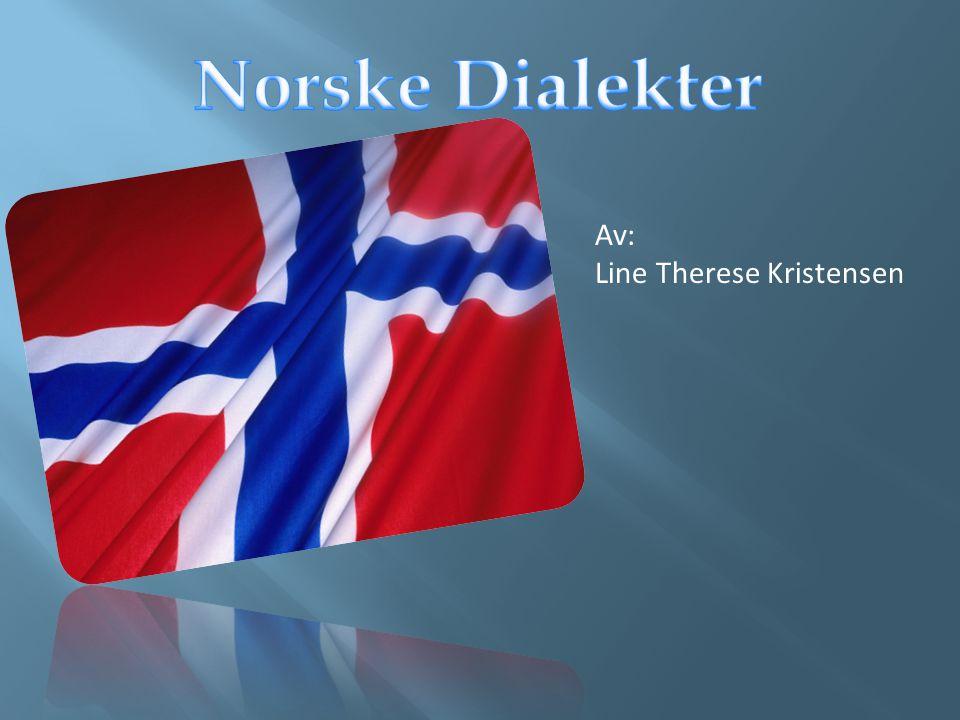 Norske Dialekter Av: Line Therese Kristensen