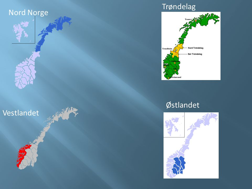 Trøndelag Nord Norge Østlandet Vestlandet