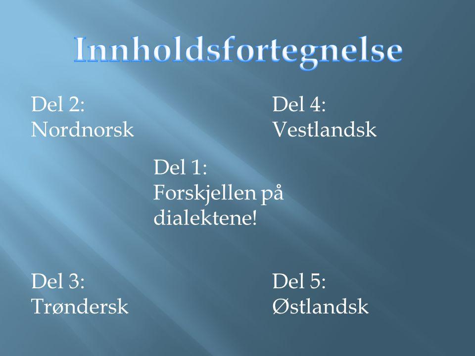 Innholdsfortegnelse Del 2: Nordnorsk Del 3: Trøndersk