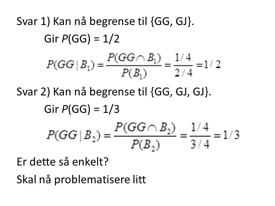 Svar 1) Kan nå begrense til {GG, GJ}.