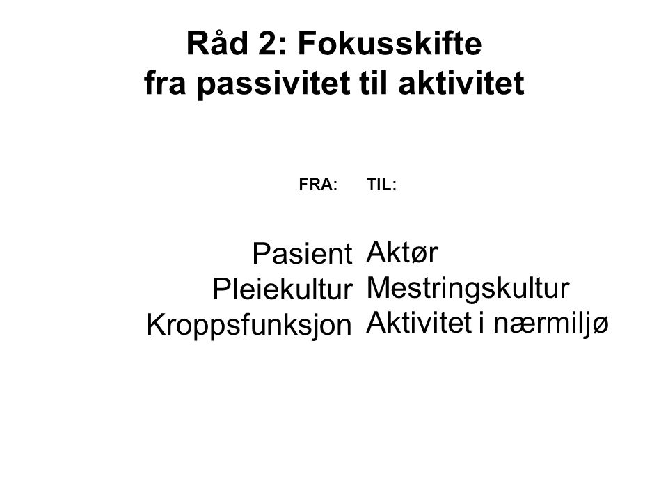Råd 2: Fokusskifte fra passivitet til aktivitet