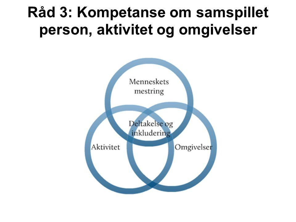 Råd 3: Kompetanse om samspillet person, aktivitet og omgivelser