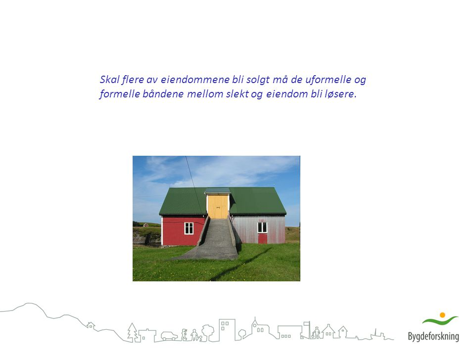 Skal flere av eiendommene bli solgt må de uformelle og formelle båndene mellom slekt og eiendom bli løsere.