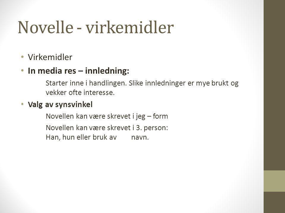 Novelle - virkemidler Virkemidler In media res – innledning:
