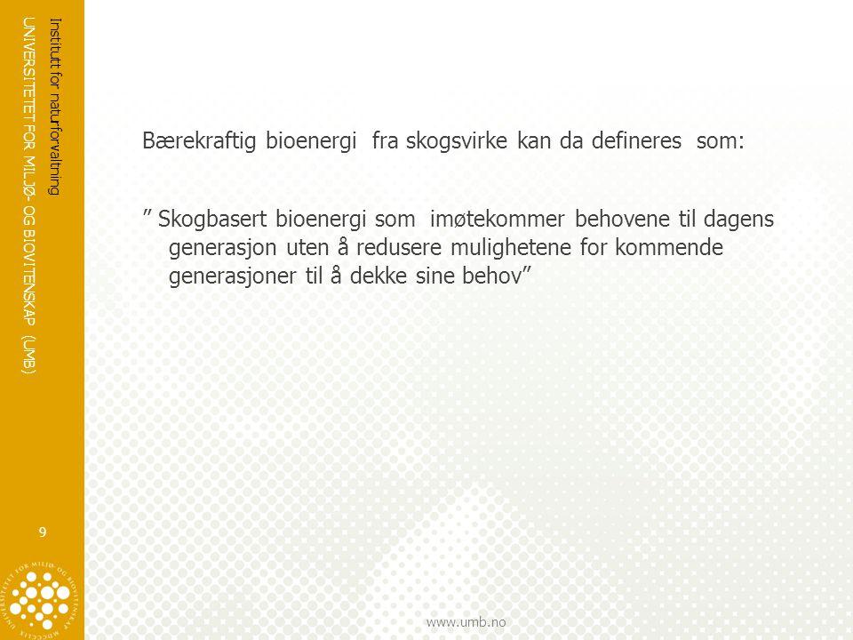Bærekraftig bioenergi fra skogsvirke kan da defineres som: