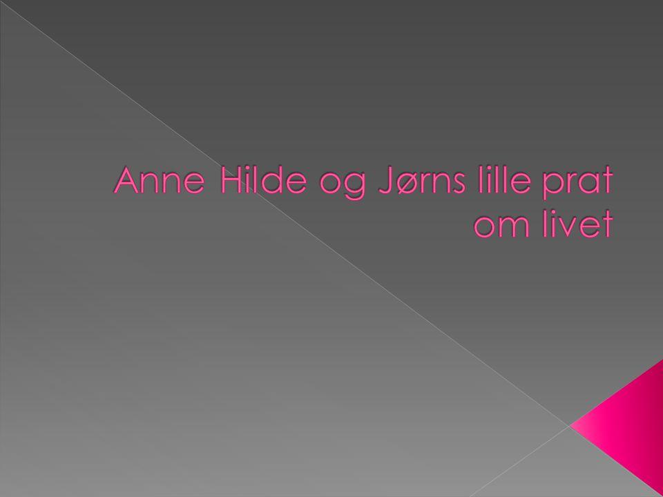 Anne Hilde og Jørns lille prat om livet