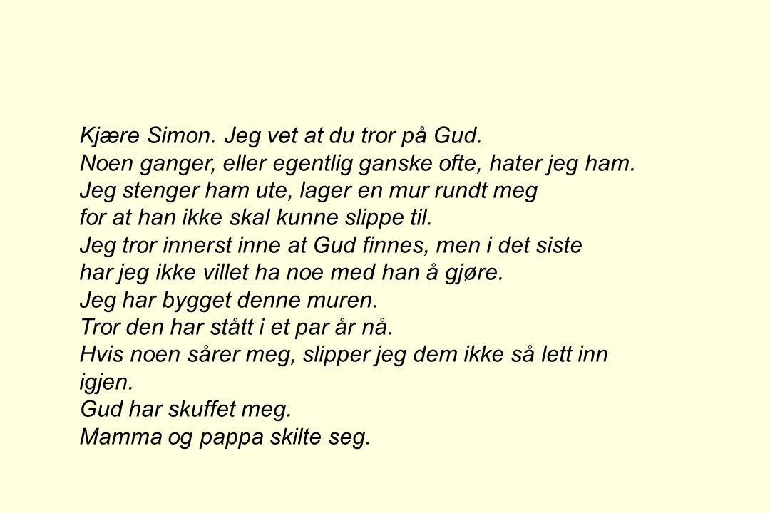 Kjære Simon. Jeg vet at du tror på Gud.