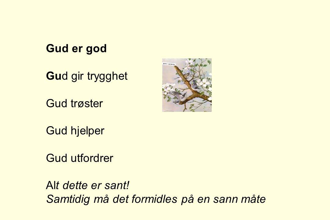 Gud er god Gud gir trygghet. Gud trøster. Gud hjelper.