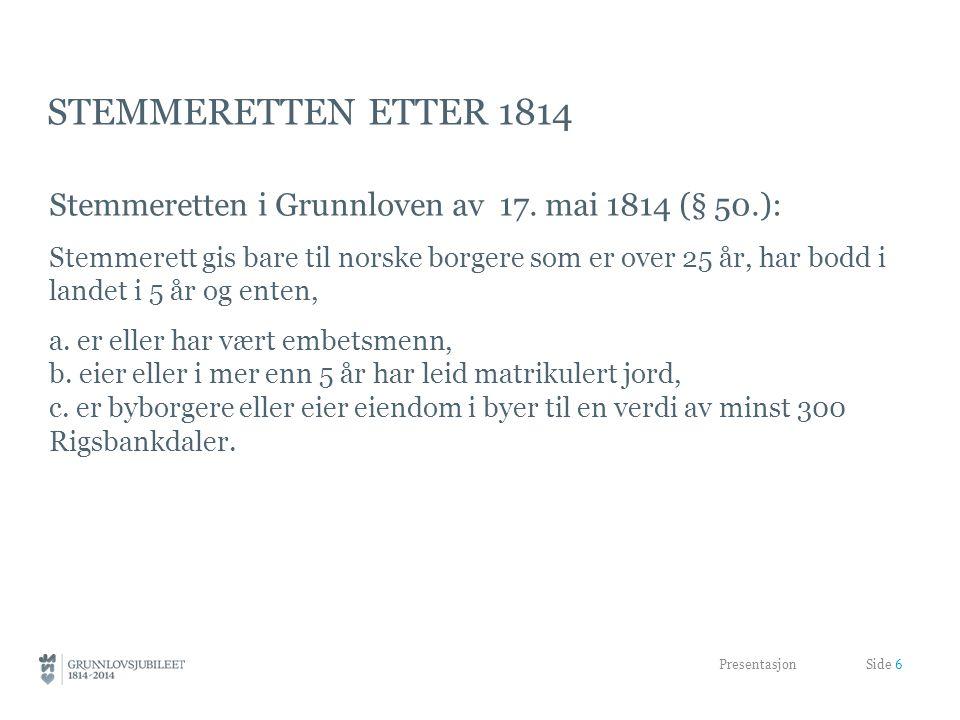 Stemmeretten etter 1814 Stemmeretten i Grunnloven av 17. mai 1814 (§ 50.):
