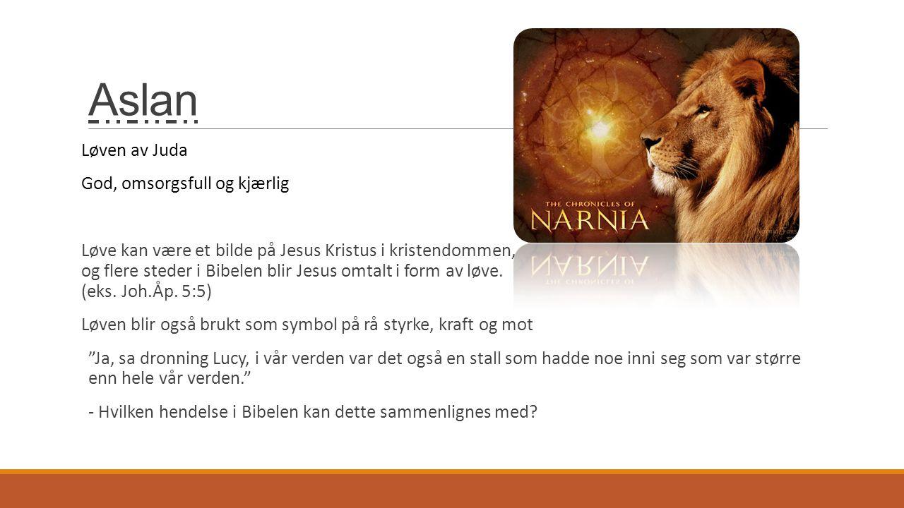 Aslan Løven av Juda God, omsorgsfull og kjærlig