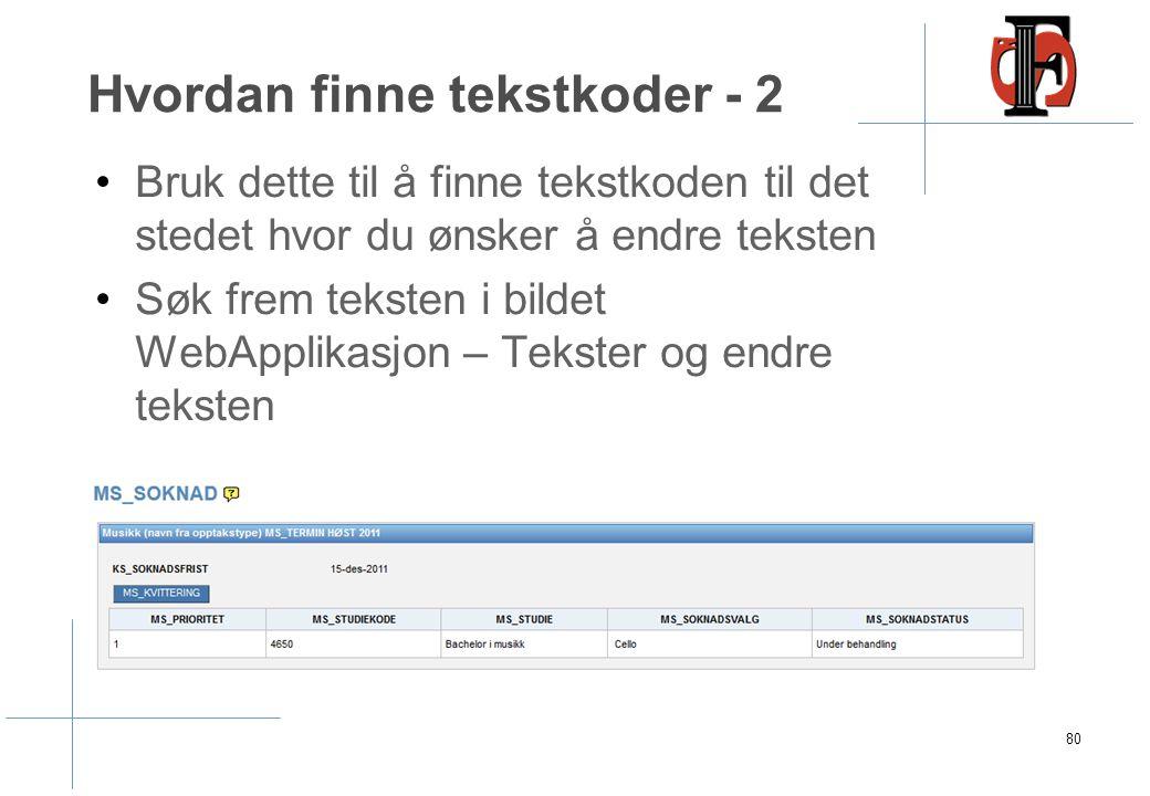 Tekster De fleste tekstene som vises i SøknadsWeb kommer fra tekstkodene og kan dermed endres ved behov.