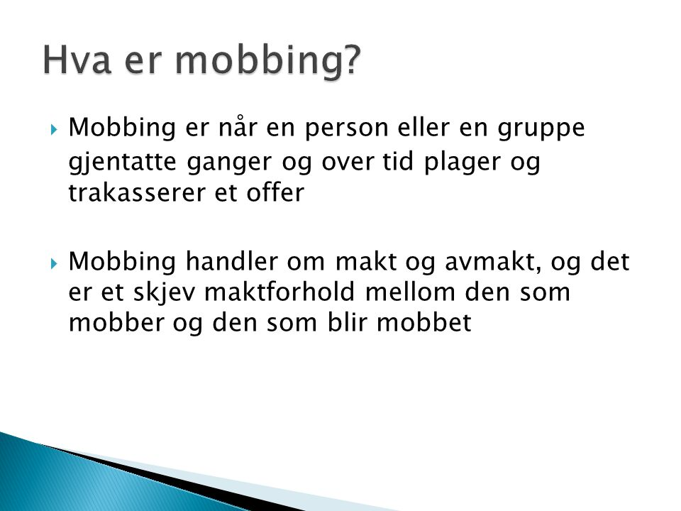 Hva er mobbing Mobbing er når en person eller en gruppe