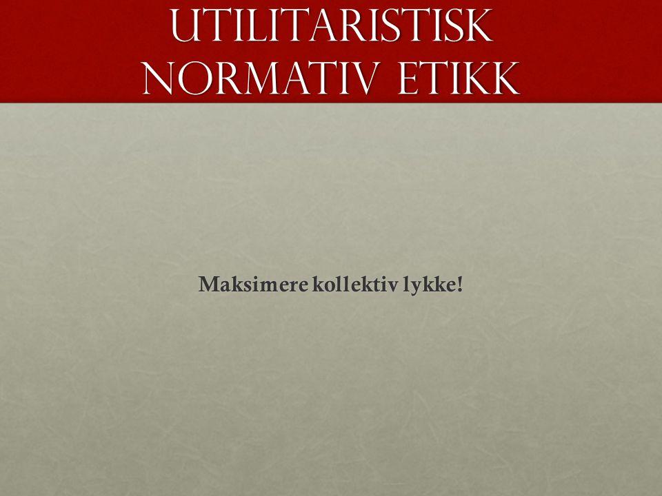 Utilitaristisk normativ etikk