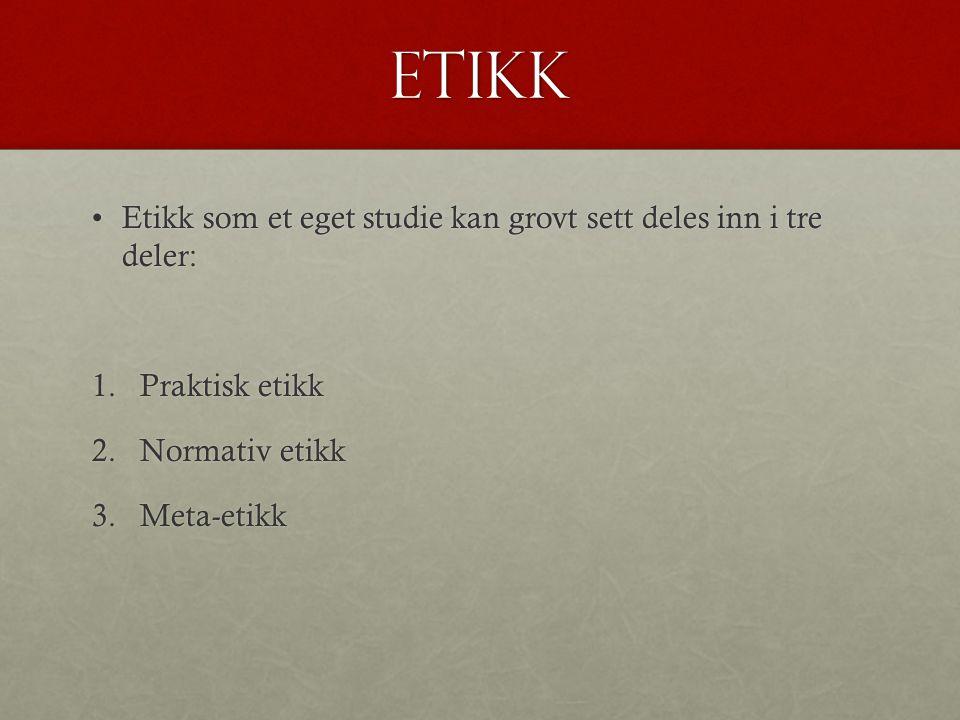 etikk Etikk som et eget studie kan grovt sett deles inn i tre deler: