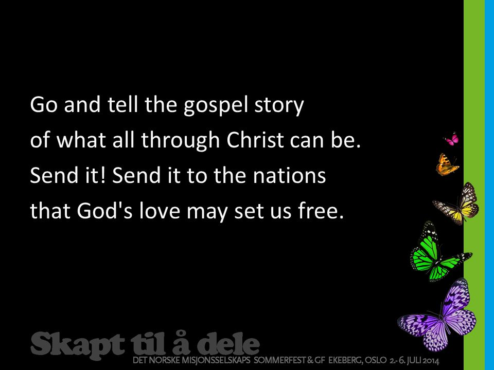 Go and tell the gospel story of what all through Christ can be.