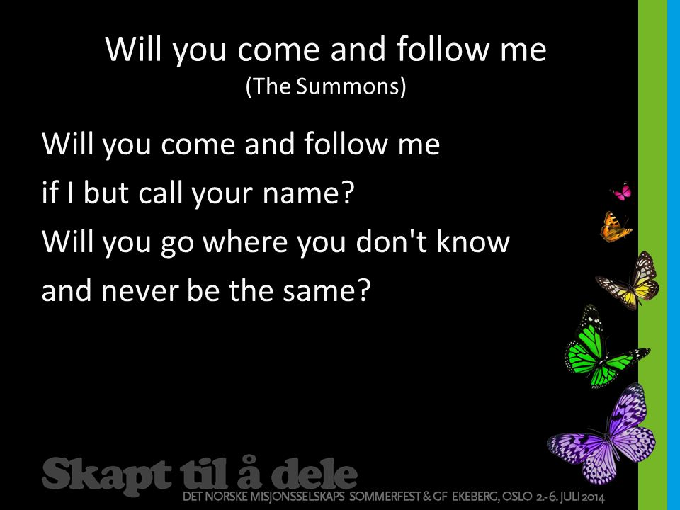 Will you come and follow me (The Summons)