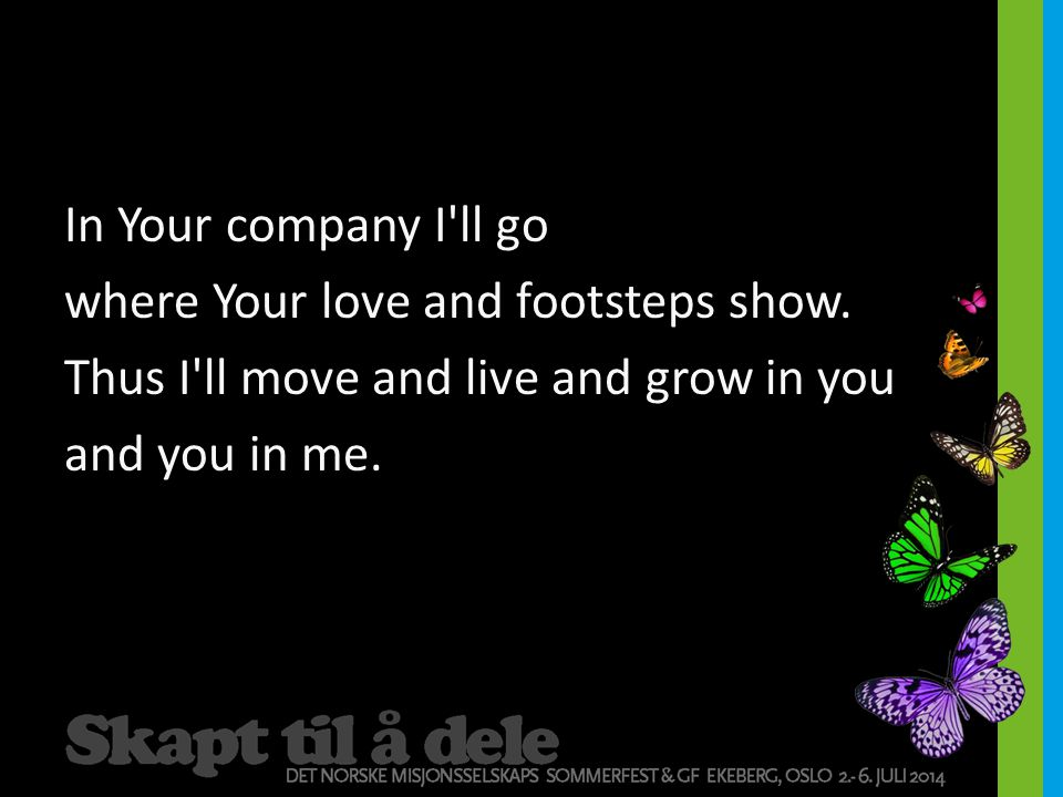 In Your company I ll go where Your love and footsteps show