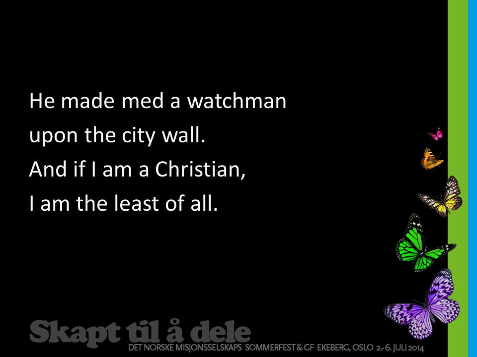 He made med a watchman upon the city wall