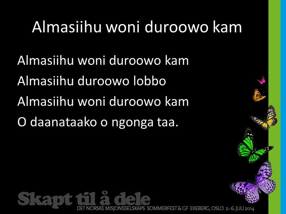 Almasiihu woni duroowo kam