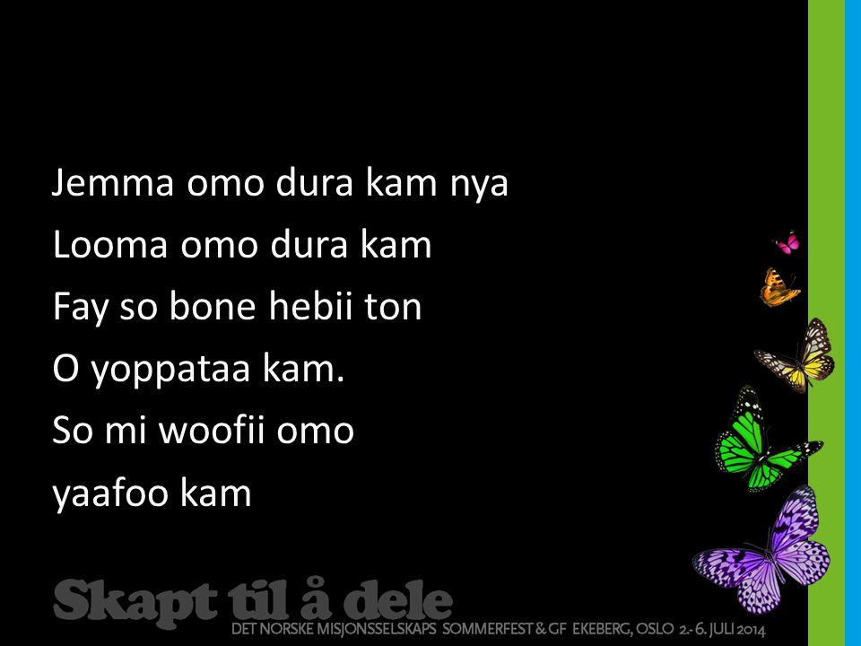Jemma omo dura kam nya Looma omo dura kam Fay so bone hebii ton O yoppataa kam.
