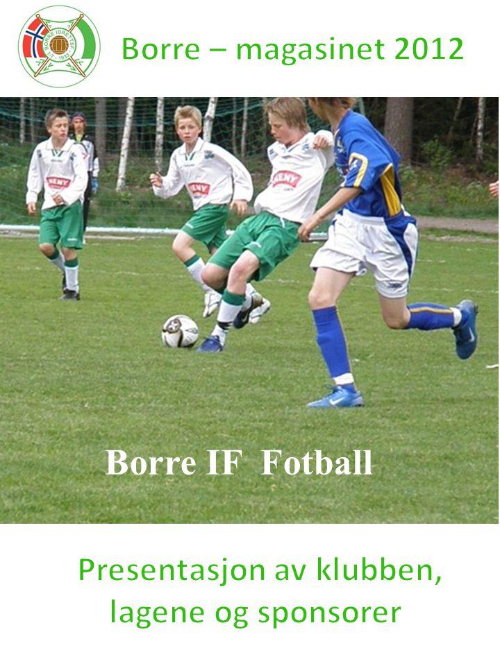 Borre IF Fotball Borre – magasinet 2012 Presentasjon av klubben,