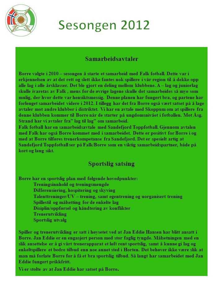 Sesongen 2012 Samarbeidsavtaler Sportslig satsing