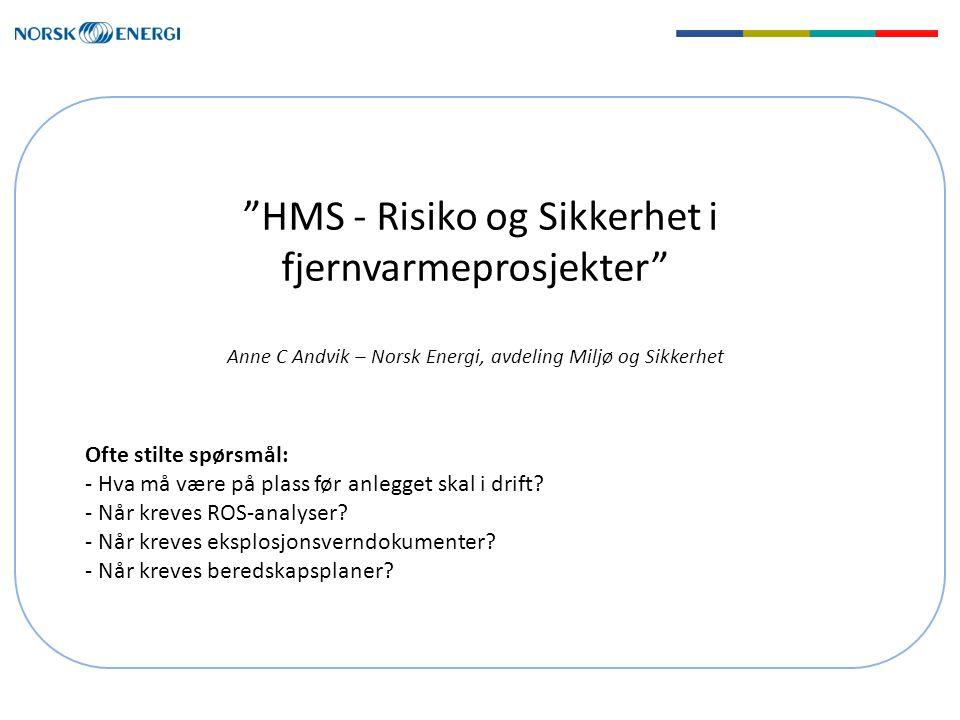 HMS - Risiko og Sikkerhet i fjernvarmeprosjekter Anne C Andvik – Norsk Energi, avdeling Miljø og Sikkerhet