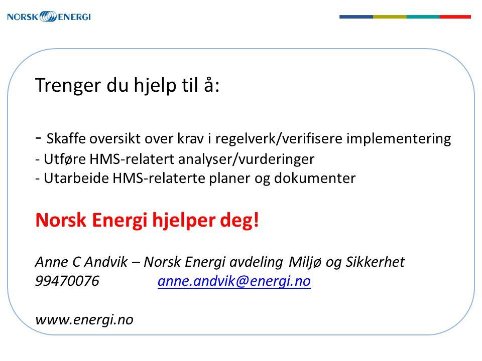 Trenger du hjelp til å: - Skaffe oversikt over krav i regelverk/verifisere implementering - Utføre HMS-relatert analyser/vurderinger - Utarbeide HMS-relaterte planer og dokumenter Norsk Energi hjelper deg.