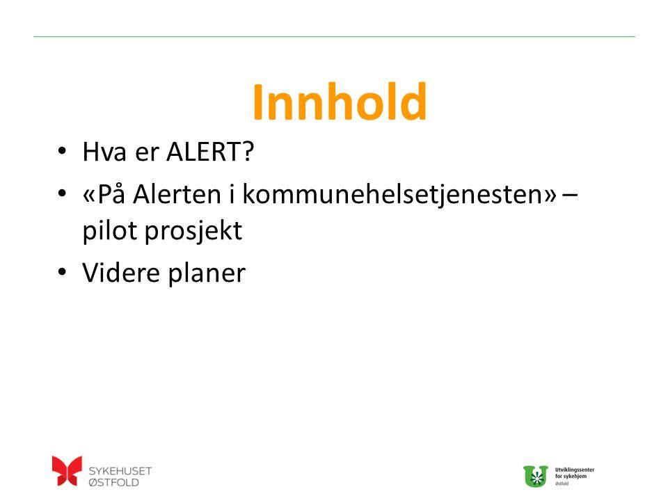 Innhold Hva er ALERT «På Alerten i kommunehelsetjenesten» – pilot prosjekt Videre planer
