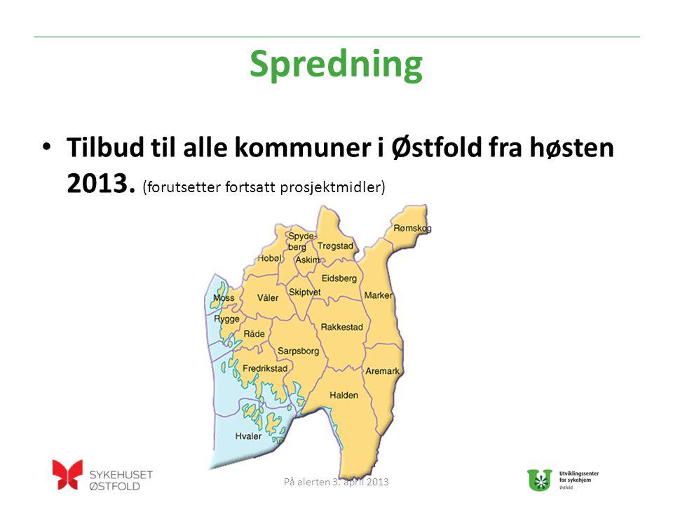 Spredning Tilbud til alle kommuner i Østfold fra høsten 2013. (forutsetter fortsatt prosjektmidler)