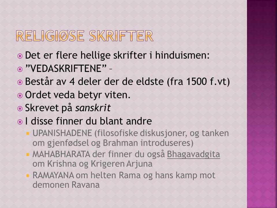 Religiøse skrifter Det er flere hellige skrifter i hinduismen: